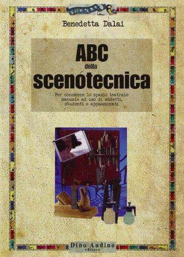 ABC della scenotecnica. Per conoscere lo spazio teatrale: manuale ad uso di addetti, studenti e appassionati