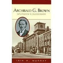 Archibald G Brown: Spurgeon's Successor