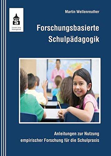 Forschungsbasierte Schulpädagogik: Anleitungen zur Nutzung empirischer Forschung für die Schulpraxis