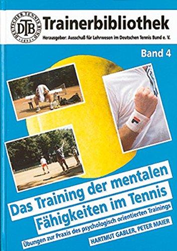 Das Training der mentalen Fähigkeiten im Tennis: Übungen zur Praxis des psychologisch orientierten Trainings (DTB-Trainerbibliothek)
