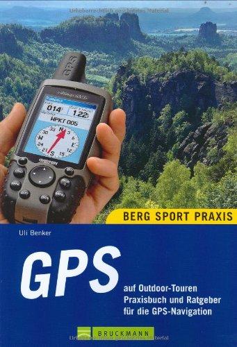 GPS: Praxisbuch und Ratgeber für die GPS-Navigation auf Outdoor-Touren
