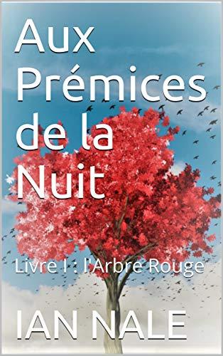 Couverture du livre Aux Prémices de la Nuit: Livre I : l'Arbre Rouge