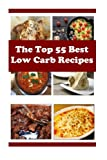 The Top 55 Best Low Carb Recipes: Delicious And Healthy Low Carb Diet Recipes (Low Carb Cookbook)
