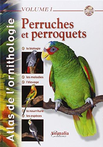 Atlas de l'ornithologie - Volume 1: Perruches et Perroquets par Gabriel Prin
