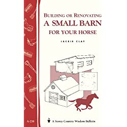 Building or Renovating a Small Barn for Your Horse: Storey Country Wisdom Bulletin A-238 (Storey Country Wisdom Bulletin, A-238) (English Edition)