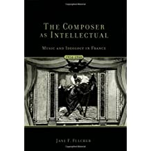 The Composer As Intellectual: Music and Ideology in France, 1914-1940