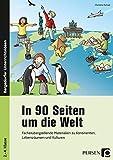 In 90 Seiten um die Welt: Fächerübergreifende Materialien zu Kontinenten, Lebensräumen und Kulturen (2. bis 4. Klasse)