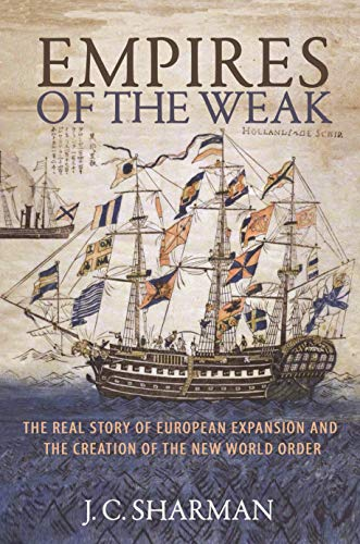 Empires of the Weak: Real Story of European Expansion and the Creation of the New World Order (Business Expansion International)