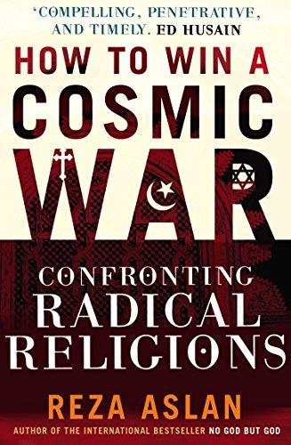 How to Win a Cosmic War: Confronting Radical Religion por Reza Aslan