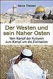 Der Westen und sein Naher Osten: Vom Kampf der Kulturen zum Kampf um die Zivilisation (Olzog Edition)