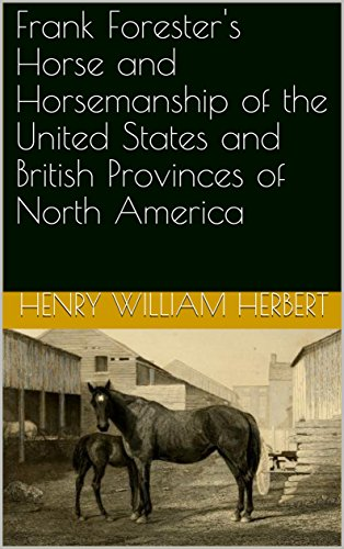 Frank Forester's Horse and Horsemanship of the United States and British Provinces of North America (English Edition) por Henry William Herbert
