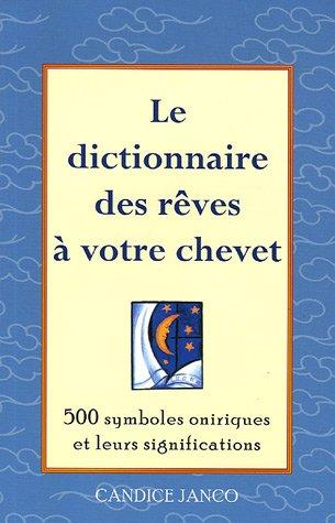 Le dictionnaire des rêves à votre chevet : 500 symboles oniriques et leurs significations par Candice Janco