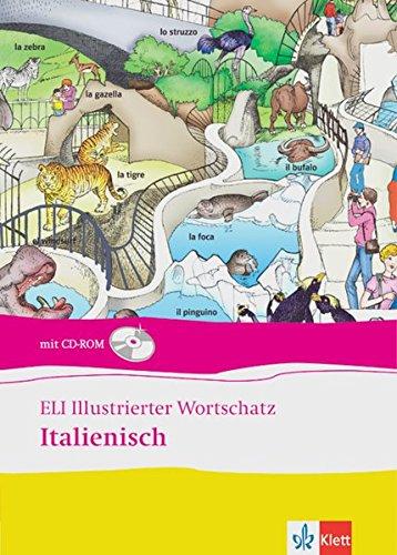 ELI Illustrierter Wortschatz Italienisch - Neubearbeitung: Bildwörterbuch mit über 1000 Wörtern aus 35 Themenbereichen. Buch mit CD-ROM
