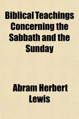 Biblical Teachings Concerning the Sabbath and the Sunday