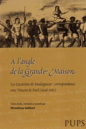 A l'angle de la Grande Maison : Les lazaristes de Madagascar : correspondance avec Vincent de Paul (1648-1661) par Nivoelisoa Galibert, Collectif