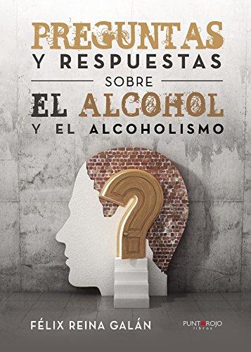 Preguntas y respuestas sobre el alcohol y el alcoholismo por Félix  Reina Galán
