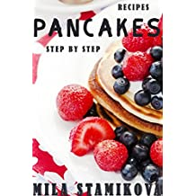 Pancakes Recipes: Top 20 Pancake Cookbook, Fritters and Сheesecakes for Breakfast, Prepare Easily With Pictures Step by Step (English Edition)