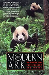 The Modern Ark: The Story of Zoos : Past, Present and Future