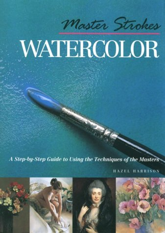 Master Strokes: Watercolours: A Step-by-Step Guide to Using the Techniques of the Masters por Hazel Harrison