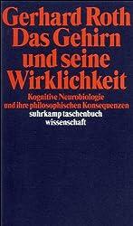 Das Gehirn und seine Wirklichkeit: Kognitive Neurobiologie und ihre philosophischen Konsequenzen (suhrkamp taschenbuch wissenschaft)