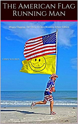 The American Flag Running Man: (Happy Flagging, The Story of Chris Wauben) Deluxe Edition (English Edition) -