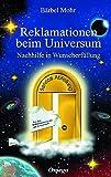 Reklamationen beim Universum: Nachhilfe in Wunscherfüllung - Bärbel Mohr