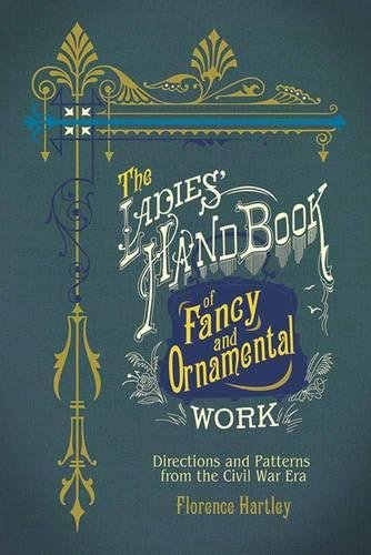 Ladies' Hand Book of Fancy and Ornamental Work: Directions and Patterns from the Civil War Era (Dover Books on Knitting and Crochet)