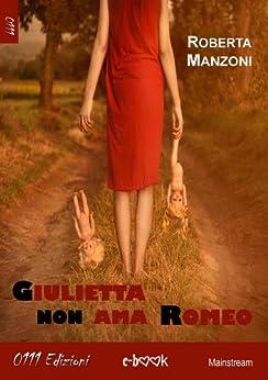 Giulietta non ama Romeo di [Manzoni, Roberta]