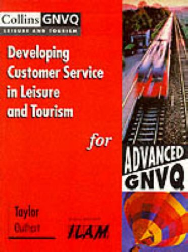 Developing Customer Service in Leisure and Tourism for Advanced Gnvq (Collins GNVQ Leisure & Tourism) por Lindsey Taylor