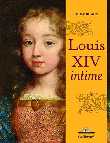 Louis XIV intime par Hélène Delalex