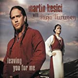 Leaving You for Me by Martin Kesici (2005-01-31) -