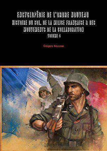 Encyclopédie de l'Ordre Nouveau - volume 4: Histoire du SOL, de la Milice Française & des mouvements de la Collaboration par Grégory Bouysse