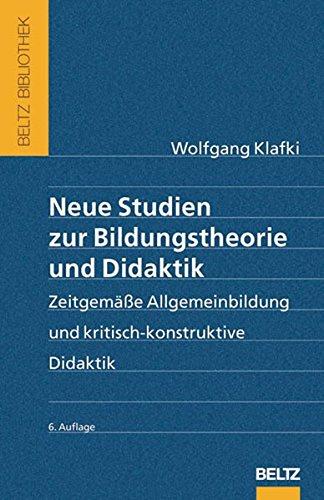 Neue Studien zur Bildungstheorie und Didaktik: Zeitgemäße Allgemeinbildung und kritisch-konstruktive Didaktik (Beltz Bibliothek)