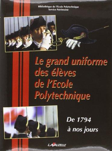 Le grand uniforme des élèves de l'Ecole Polytechnique : De 1794 à nos jours