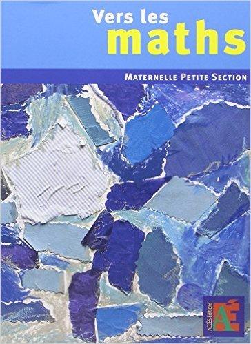 Vers les maths Petite Section de Gatan Duprey,Sophie Duprey,Catherine Sautenet ( 22 avril 2010 )