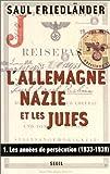 L'Allemagne nazie et les Juifs Tome 1 : Les années de persécution, 1933-1939