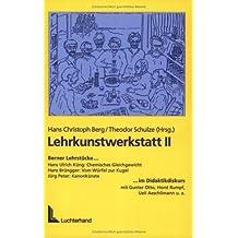 Lehrkunstwerkstatt, Bd.2 : Berner Lehrstücke im Didaktikdiskurs