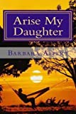[(Arise My Daughter : A Journey from Darkness to Light)] [By (author) Barbara a Alpert] published on (July, 2013)