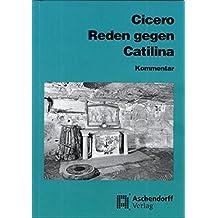Cicero: Reden gegen Catilina: Vollständige Ausgabe - Kommentar (Aschendorffs Sammlung lateinischer und griechischer Klassiker / Lateinische Texte und Kommentare)