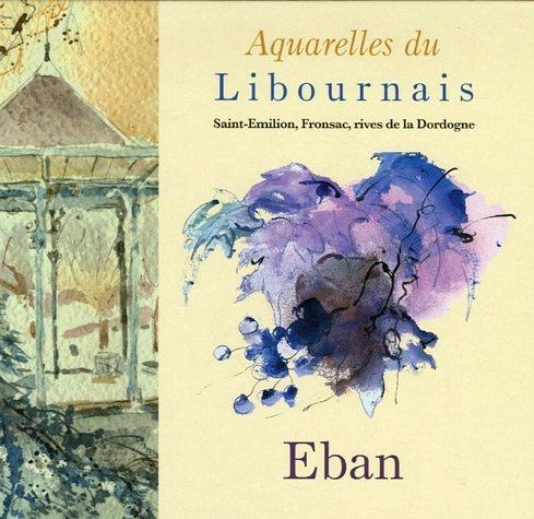 Aquarelles du Libournais : Saint-Emilion, Fronsac, rives de la Dordogne par Eban