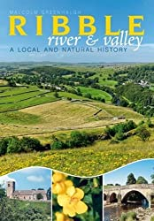 The River Ribble: A Local and Natural History by Malcolm Greenhalgh (2008-10-15)