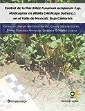 Control de la Marchitez Fusarium oxisporum f.sp. medicaginis en Alfalfa, Medicago sativa L. en el Valle de Mexicali, Baja California