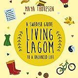 Living Lagom: A Swedish Guide to a Balanced Life
