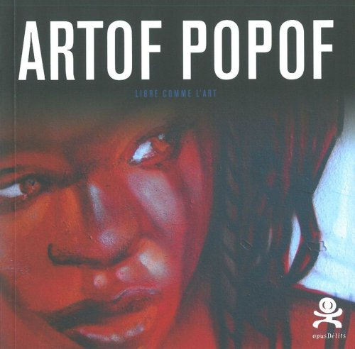Artof Popof : Libre comme l'art par Catherine Botton