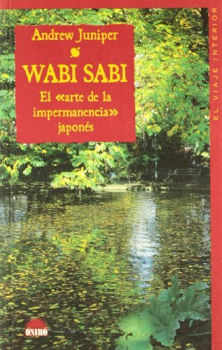 Wabi sabi: El Arte De La Impermanencia Japones/ the Japenese Art of Impermanence (El Viaje Interior / Inner Journey) (Spanish Edition) by Andrew Juniper (2004-10-14)