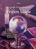 Das große Praxisbuch der weißen Magie - Ansha