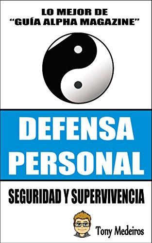 DEFENSA PERSONAL: SEGURIDAD Y SUPERVIVENCIA (GUÍA ALPHA MAGAZINE nº 6) por TONY MEDEIROS