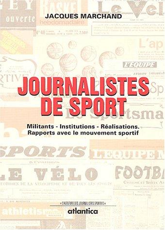 Journalistes de sport : Militants-institutions-réalisations : rapports avec le mouvement sportif