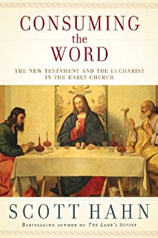 Consuming the Word: The New Testament and the Eucharist in the Early Church by [Hahn, Scott]