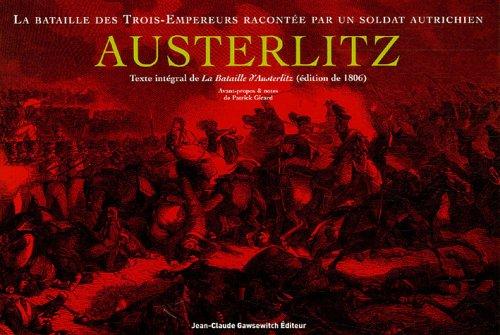 AUSTERLITZ. La Bataille des Trois-Empereurs racontée par un soldat autrichien